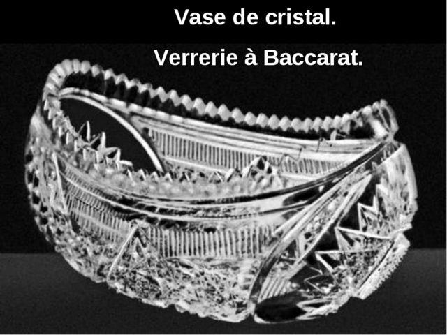 Vase de cristal. Verrerie à Baccarat.