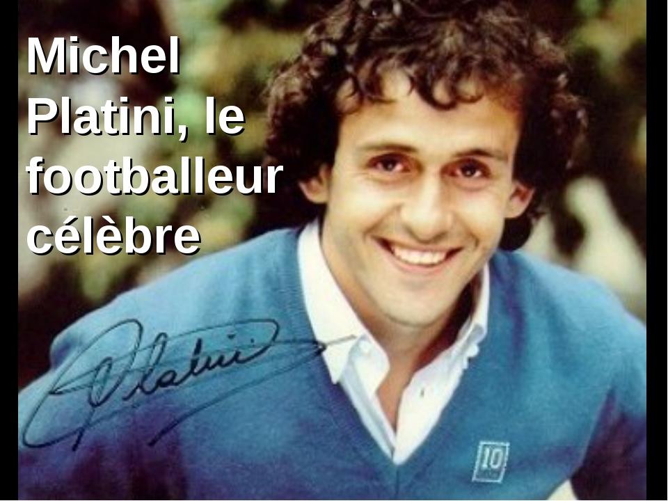 Michel Platini, le footballeur célèbre
