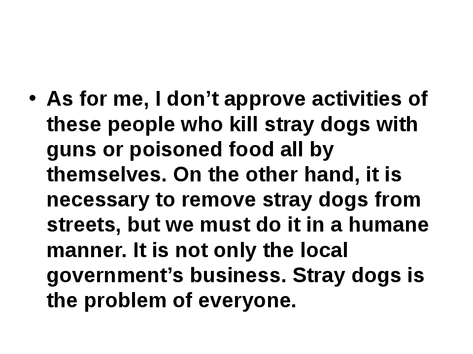 As for me, I don't approve activities of these people who kill stray dogs wi...