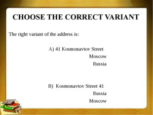 The right variant of the address is: A) 41 Kosmonavtov Street Moscow Russia B