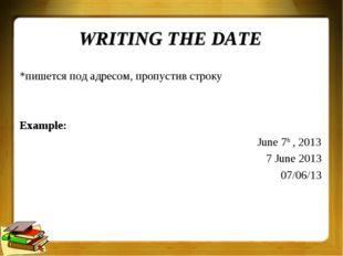 WRITING THE DATE *пишется под адресом, пропустив строку Example: June 7th , 2