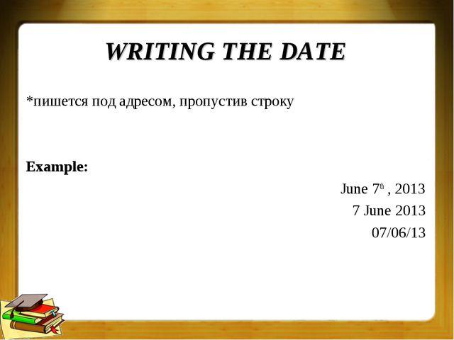 WRITING THE DATE *пишется под адресом, пропустив строку Example: June 7th , 2...