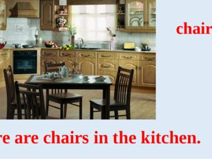 chairs There are chairs in the kitchen.