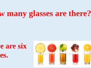 How many glasses are there? There are six glasses.