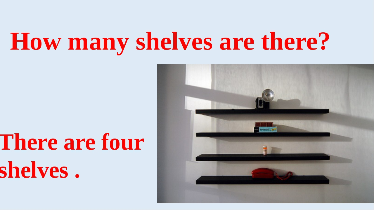 How many shelves are there? There are four shelves .