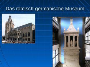Das römisch-germanische Museum