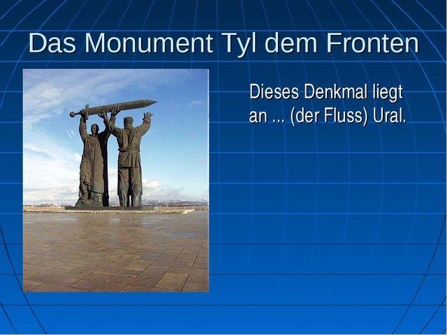 Das Monument Tyl dem Fronten Dieses Denkmal liegt an ... (der Fluss) Ural.