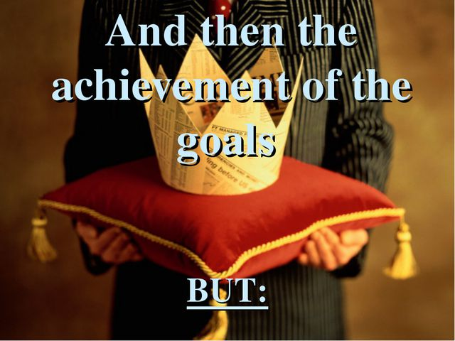 And then the achievement of the goals BUT: