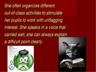 She often organizes different out-of-class activities to stimulate her pupil