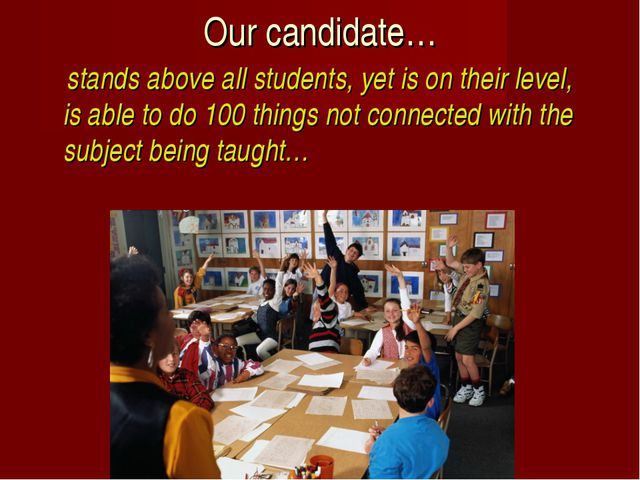 Our candidate… stands above all students, yet is on their level, is able to d...