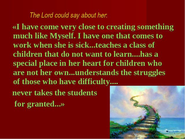 The Lord could say about her: «I have come very close to creating something...