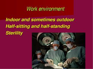 Work environment Indoor and sometimes outdoor Half-sitting and half-standing