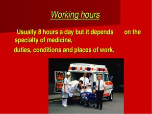 Working hours Usually 8 hours a day but it depends on the specialty of medici