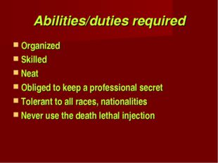 Abilities/duties required Organized Skilled Neat Obliged to keep a profession