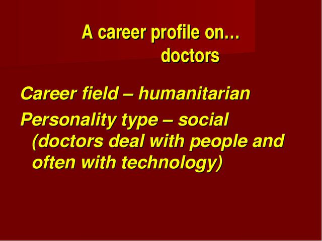 A career profile on… doctors Career field – humanitarian Personality type – s...