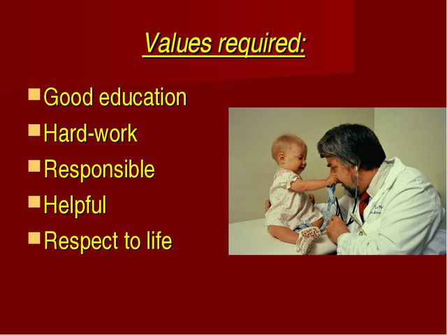 Values required: Good education Hard-work Responsible Helpful Respect to life