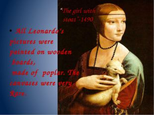 """The girl with stoat""-1490 All Leonardo's pictures were painted on wooden boa"