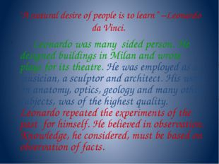 """A natural desire of people is to learn"" –Leonardo da Vinci. Leonardo was man"