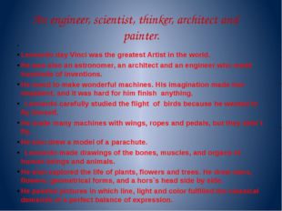 An engineer, scientist, thinker, architect and painter. Leonardo day Vinci wa