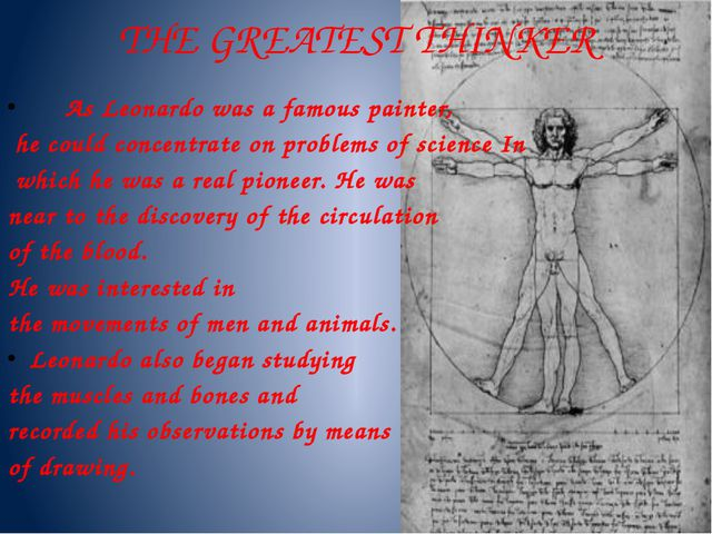 THE GREATEST THINKER As Leonardo was a famous painter, he could concentrate o...