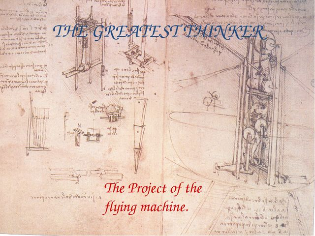 THE GREATEST THINKER The Project of the flying machine.