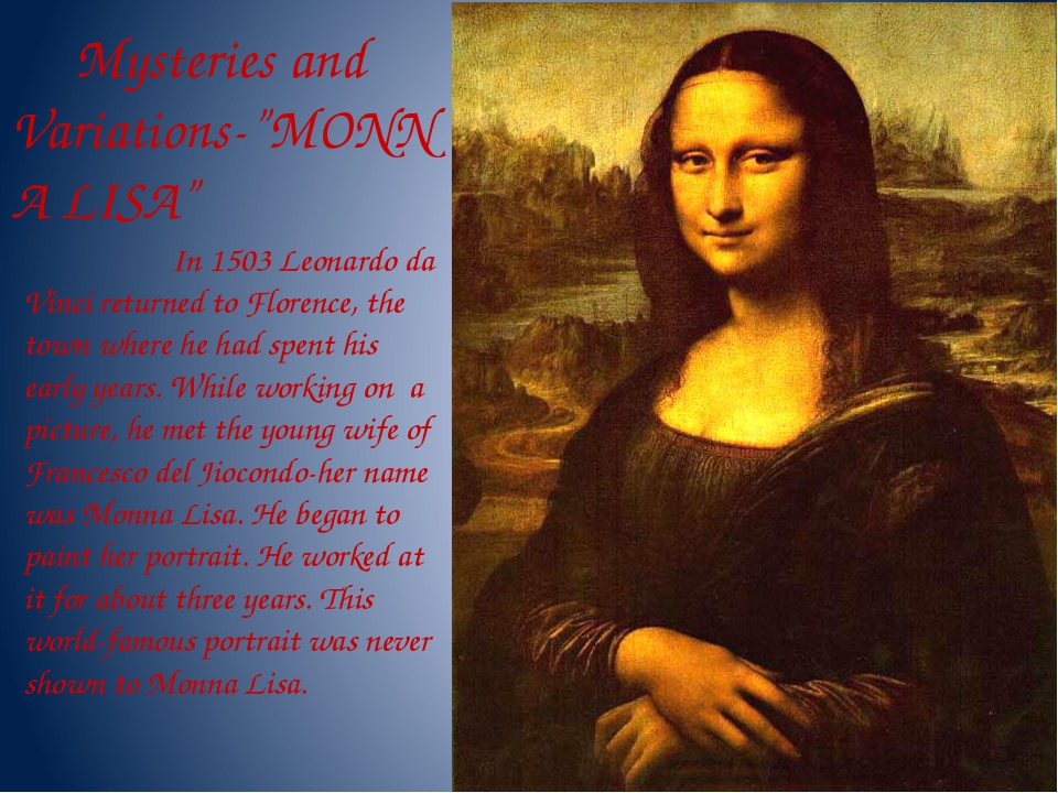 "Mysteries and Variations-""MONNA LISA"" In 1503 Leonardo da Vinci returned to..."