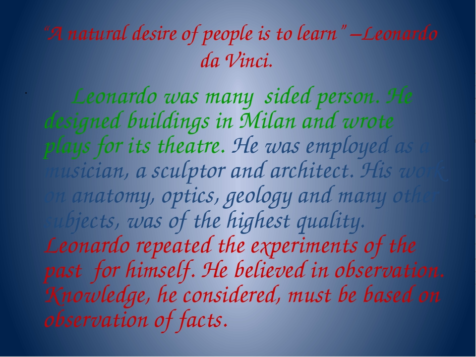 """A natural desire of people is to learn"" –Leonardo da Vinci. Leonardo was man..."