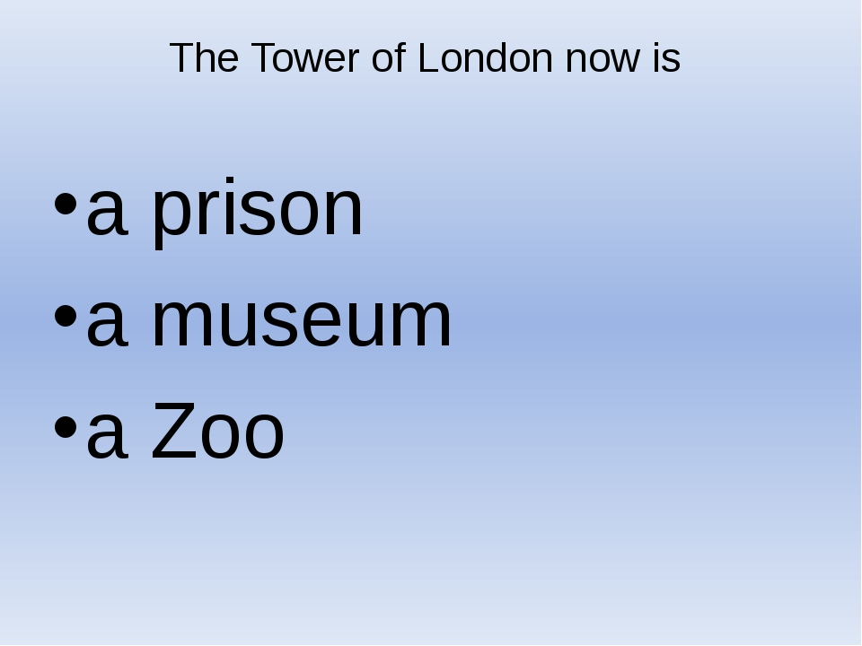 The Tower of London now is a prison a museum a Zoo