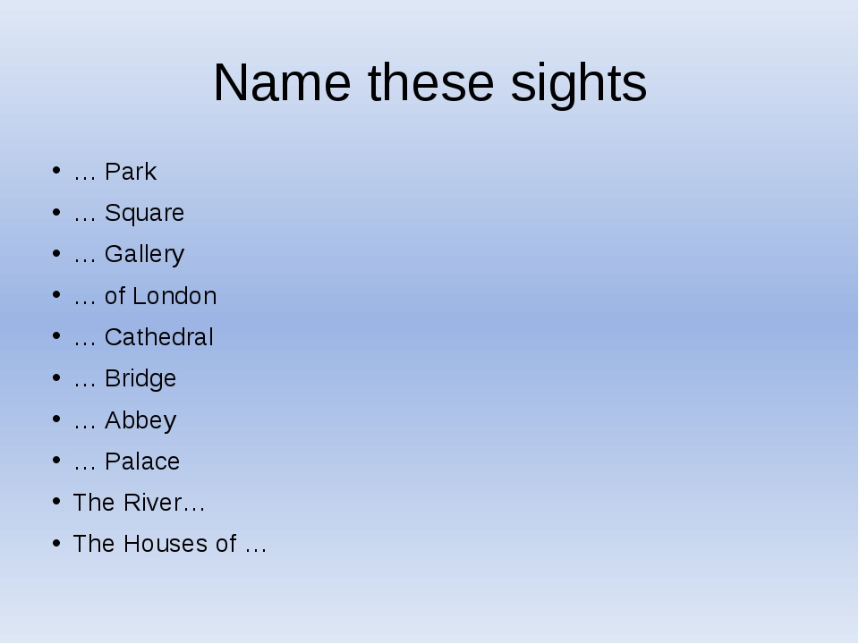 Name these sights … Park … Square … Gallery … of London … Cathedral … Bridge...