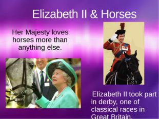 Elizabeth II & Horses Her Majesty loves horses more than anything else. Eliza