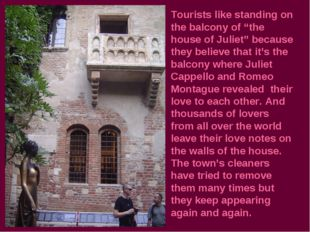 "Tourists like standing on the balcony of ""the house of Juliet"" because they b"