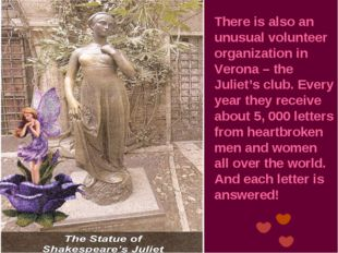 There is also an unusual volunteer organization in Verona – the Juliet's club