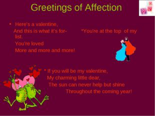 Greetings of Affection Here's a valentine, And this is what it's for- *You're