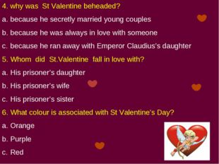 4. why was St Valentine beheaded? because he secretly married young couples b