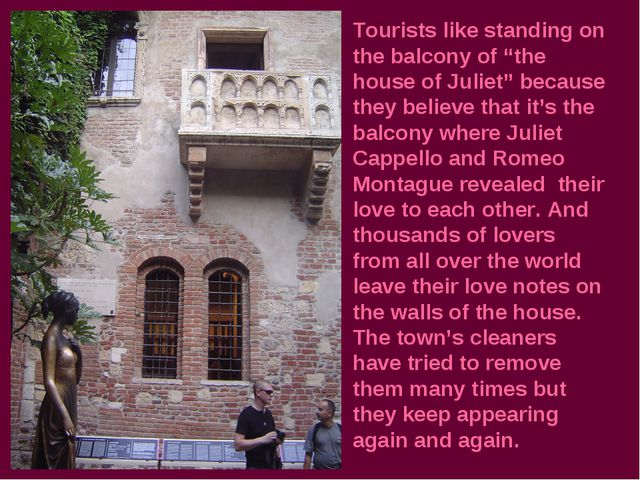 "Tourists like standing on the balcony of ""the house of Juliet"" because they b..."