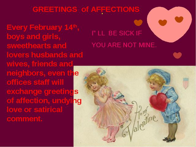. Every February 14th, boys and girls, sweethearts and lovers husbands and wi...