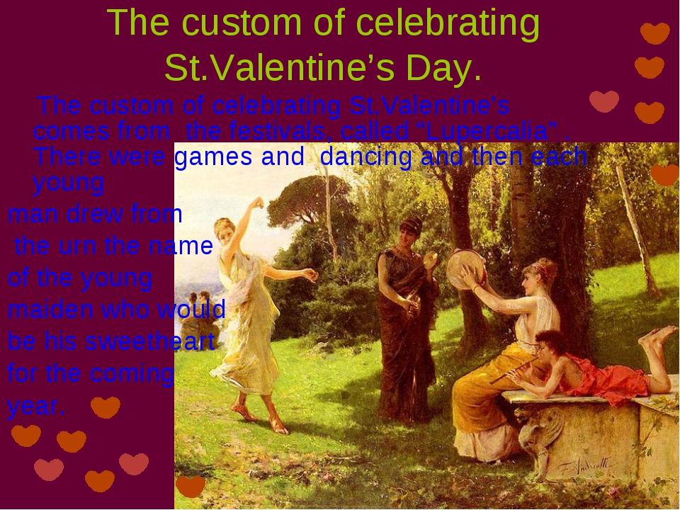 The custom of celebrating St.Valentine's Day. The custom of celebrating St.Va...