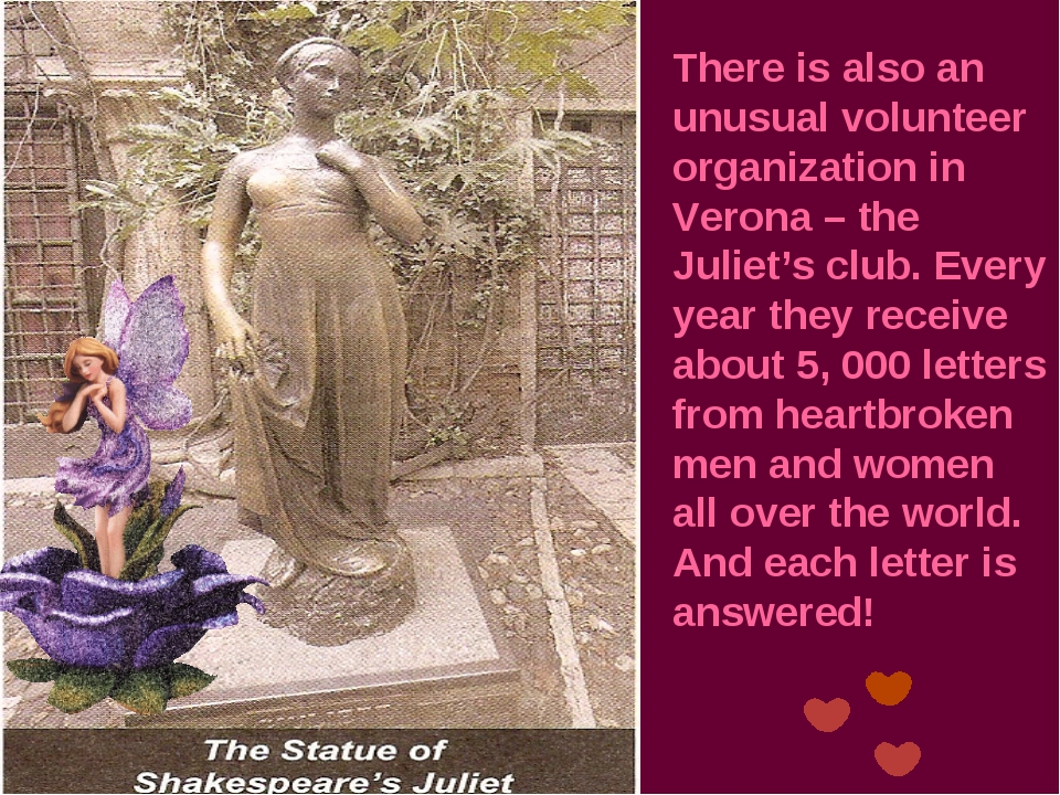 There is also an unusual volunteer organization in Verona – the Juliet's club...