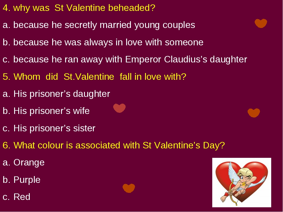 4. why was St Valentine beheaded? because he secretly married young couples b...