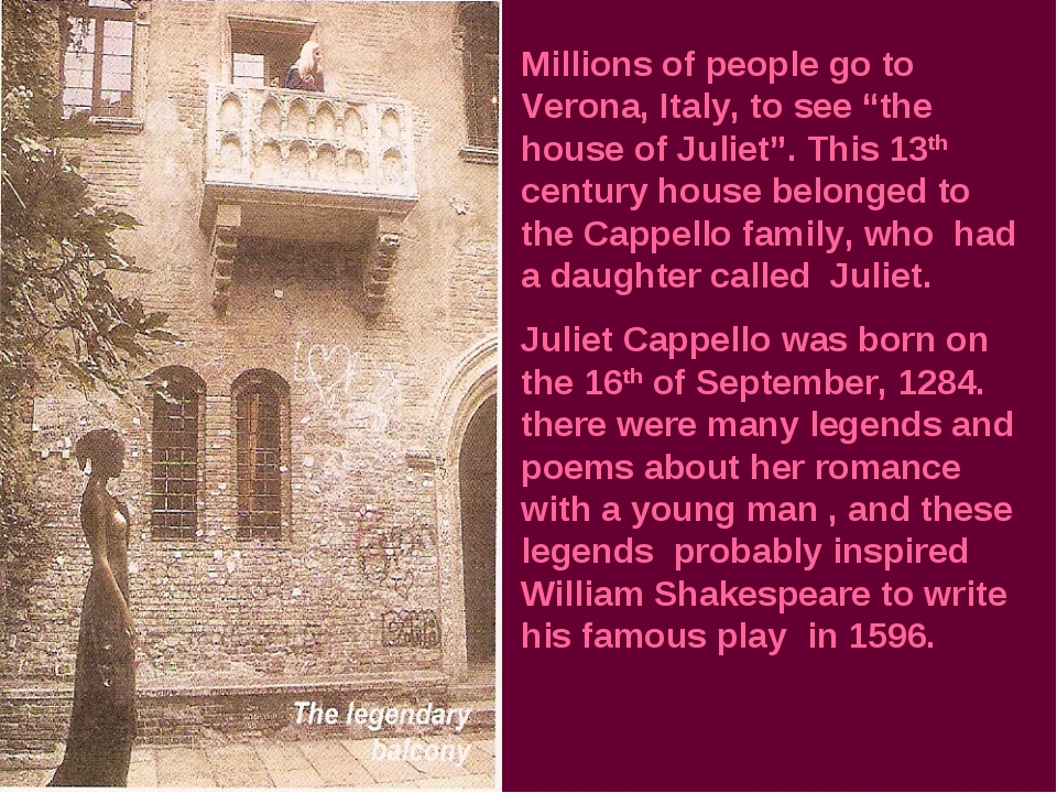 "Millions of people go to Verona, Italy, to see ""the house of Juliet"". This 13..."