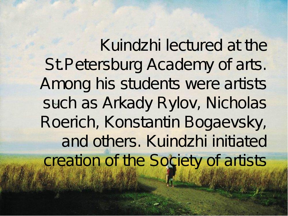 Kuindzhi lectured at the St.Petersburg Academy of arts. Among his students w...
