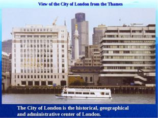 View of the City of London from the Thames The City of London is the historic