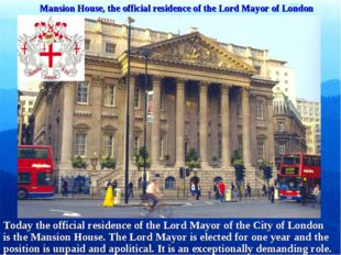 Mansion House, the official residence of the Lord Mayor of London Today the