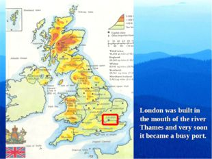 London was built in the mouth of the river Thames and very soon it became a b