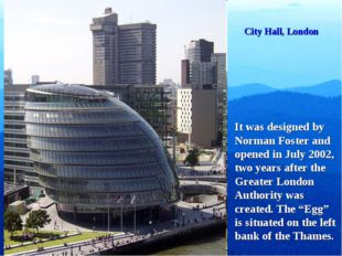 City Hall, London It was designed by Norman Foster and opened in July 2002, t