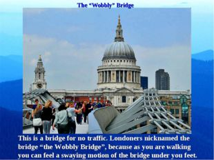 """The """"Wobbly"""" Bridge This is a bridge for no traffic. Londoners nicknamed the"""