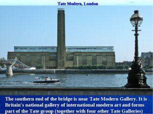 Tate Modern, London The southern end of the bridge is near Tate Modern Galler