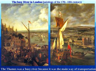 The busy River in London (paintings of the 17th -18th century) The Thames was