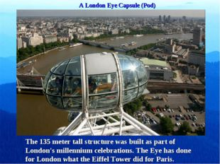 A London Eye Capsule (Pod) The 135 meter tall structure was built as part of