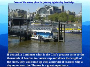 Some of the many piers for joining sightseeing boat trips If you ask a London
